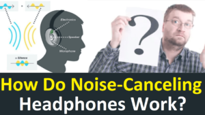 How Do Noise-Canceling Headphones Work