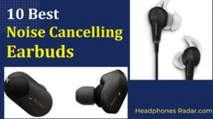 Noise Cancelling Earbuds Reviews