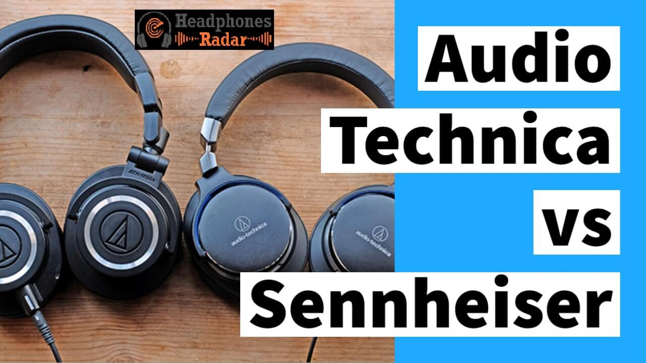 Audio Technica vs Sennheiser